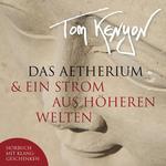 Tom Kenyon: CD Das Aetherium & Ein Strom aus höheren Welten