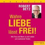Robert Betz  Wahre Liebe lässt frei (7 CDs)  CD Image