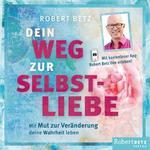 Robert Betz: CD Dein Weg zur Selbstliebe - Hörbuch