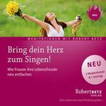 Robert Betz - CD - Bring dein Herz zum Singen!