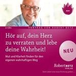 Robert Betz  CD Hör auf, dein Herz zu verraten und lebe deine Wahrheit! (2CDs)