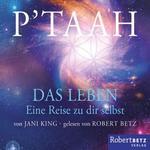 Jani King & Robert Betz - CD - P'TAAH - Das Leben (2CDs) - Hörbuch