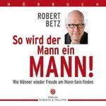 Robert Betz  So wird der Mann ein Mann - Hörbuch (7CDs)  CD Image