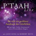 Jani King & Robert Betz - CD - P'TAAH Live - Ihr seid ein perfekter Ausdruck des Göttlichen (3CDs)