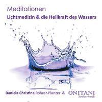 Daniela Rohrer-Planzer Christina & ONITANI Seelen-Musik  Lichtmedizin & die Heilkraft des Wassers  CD Image