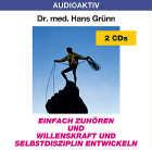 Dr. med. Hans Grünn: CD Willenskraft und Selbstdisziplin entwickeln