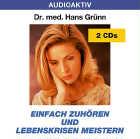 Dr. med. Hans Grünn - CD - Einfach zuhören und Lebenskrisen meistern