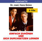 Dr. med. Hans Grünn: CD Einfach zuhören und sich durchsetzen lernen