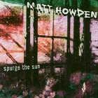 Matt Howden  Spurge the Sun  CD Image